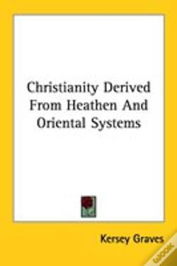Wook.pt - Christianity Derived From Heathen And Oriental Systems