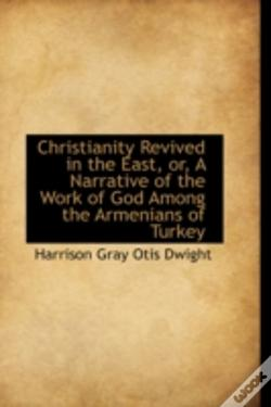 Wook.pt - Christianity Revived In The East, Or, A Narrative Of The Work Of God Among The Armenians Of Turkey