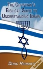 Christian'S Biblical Guide To Understanding Israel