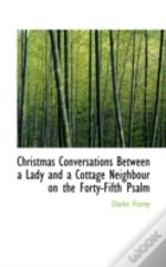 Christmas Conversations Between A Lady And A Cottage Neighbour On The Forty-Fifth Psalm