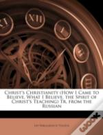 Christ'S Christianity (How I Came To Bel