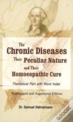 Chronic Diseases, Their Particular Nature & Their Homoeopathic Cure