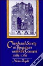 Church And Society In Byzantium Under The Comneni, 1081-1261