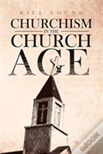 'Churchism In The Church Age'
