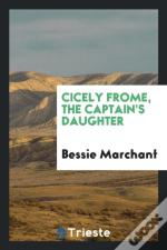 Cicely Frome, The Captain'S Daughter