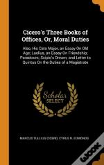 Cicero'S Three Books Of Offices, Or, Moral Duties