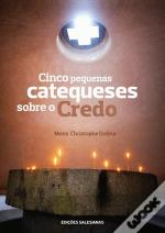 Cinco Pequenas Catequeses Sobre o Credo