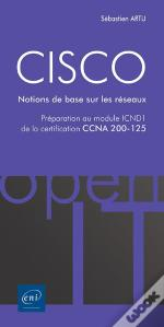 Cisco - Preparation Au Module Icnd1 De La Certification Ccna 200-125 - Notions De Base Sur Les Resea