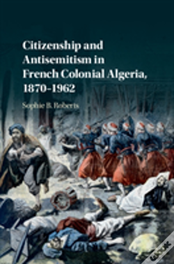 Wook.pt - Citizenship And Antisemitism In French Colonial Algeria, 1870-1962