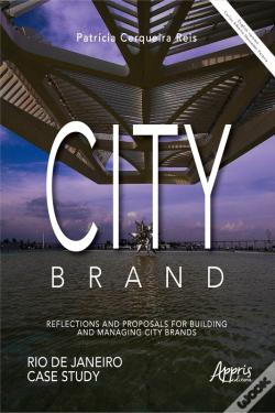Wook.pt - City Brand: Reflections And Proposals For Building And Managing City Brands;