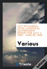 City Of Nashua 137th, Municipal Government Report For July 1, 1989 - June 30, 1990