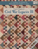 Civil War Legacies Iii : A Treasury Of Quilts For Reproduction-Fabric Lovers