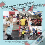 Claire Wants A Boxing Name/Claire Veut Un Nom De Boxe: A True Story Promoting Inclusion And Self-Determination/Une Histoire Vraie Promouvant L'Inclusi