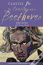 'Classic Fm' Friendly Guide To Beethoven