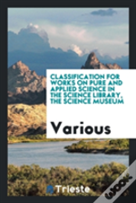 Classification For Works On Pure And Applied Science In The Science Library, The Science Museum