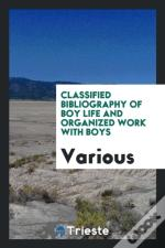 Classified Bibliography Of Boy Life And Organized Work With Boys