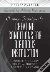 Classroom Techniques For Creating Conditions For Rigorous Instruction