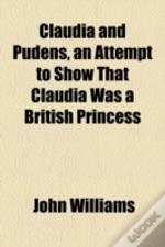 Claudia And Pudens, An Attempt To Show That Claudia Was A British Princess