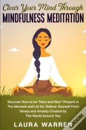 Clear Your Mind Through Mindfulness Meditation