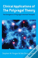 Clinical Applications Of The Polyvagal Theory - The Emergence Of Polyvagal-Informed Therapies