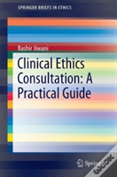 Clinical Ethics Consultation: A Practical Guide