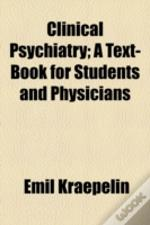 Clinical Psychiatry; A Text-Book For Stu
