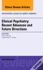 Clinical Psychiatry: Recent Advances And Future Directions, An Issue Of Psychiatric Clinics Of North America 38-3