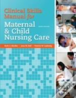 Clinical Skills Manual For Maternal And Child Nursing Care