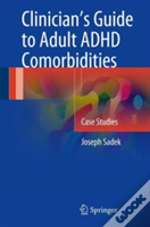 Clinician'S Guide To Adult Adhd Comorbidities