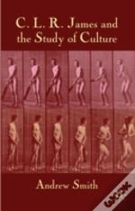 Clr James & The Study Of Culture