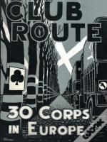 Club Route In Europe The Story Of 30 Corps In The European Campaign.