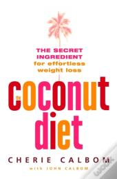 Coconut Diet: The Secret Ingredient For Effortless Weight Loss