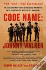 Code Name: Johnny Walker : The Extraordinary Story Of The Iraqi Who Risked Everything To Fight With The U.S. Navy Seals