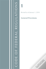 Code Of Federal Regulations, Title 01 General Provisions, Revised As Of January 1, 2018