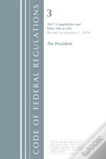 Code Of Federal Regulations, Title 03 The President, Revised As Of January 1, 2018