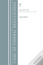 Code Of Federal Regulations, Title 07 Agriculture 400-699, Revised As Of January 1, 2018