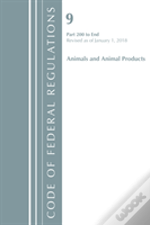 Code Of Federal Regulations, Title 09 Animals And Animal Products 200-End, Revised As Of January 1, 2018