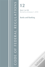 Code Of Federal Regulations, Title 12 Banks And Banking 1-199, Revised As Of January 1, 2018