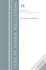 Code Of Federal Regulations, Title 14 Aeronautics And Space 1-59, Revised As Of January 1, 2018
