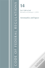 Code Of Federal Regulations, Title 14 Aeronautics And Space 1200-End, Revised As Of January 1, 2018