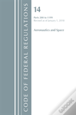 Code Of Federal Regulations, Title 14 Aeronautics And Space 200-1199, Revised As Of January 1, 2018