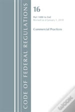 Code Of Federal Regulations, Title 16 Commercial Practices 1000-End, Revised As Of January 1, 2018