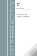Code Of Federal Regulations, Title 17 Commodity And Securities Exchanges 240-End, Revised As Of April 1, 2018