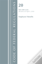 Code Of Federal Regulations, Title 20 Employee Benefits 500-656, Revised As Of April 1, 2018