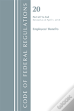 Code Of Federal Regulations, Title 20 Employee Benefits 657-End, Revised As Of April 1, 2018