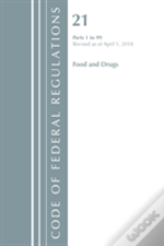 Code Of Federal Regulations, Title 21 Food And Drugs 1-99, Revised As Of April 1, 2018