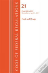 Code Of Federal Regulations, Title 21 Food And Drugs 200-299, Revised As Of April 1, 2017