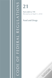 Code Of Federal Regulations, Title 21 Food And Drugs 600-799, Revised As Of April 1, 2018