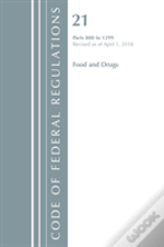 Code Of Federal Regulations, Title 21 Food And Drugs 800-1299, Revised As Of April 1, 2018