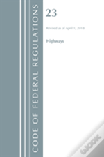 Code Of Federal Regulations, Title 23 Highways, Revised As Of April 1, 2018